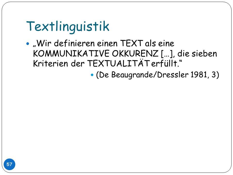 """Textlinguistik""""Wir definieren einen TEXT als eine KOMMUNIKATIVE OKKURENZ […], die sieben Kriterien der TEXTUALITÄT erfüllt."""
